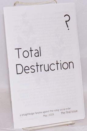 Total destruction, a straightedge fanzine against the ruling social order. May, 2009, the final...