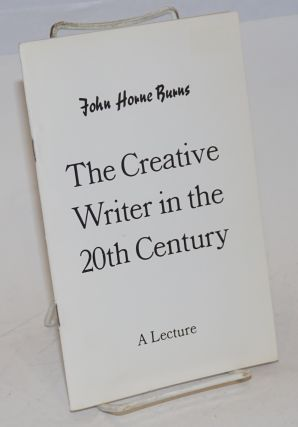The Creative writer in the 20th century: a lecture. John Horne Burns