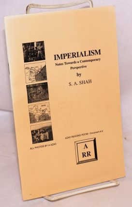 Imperialism; notes towards a contemporary perspective. S. A. Shah