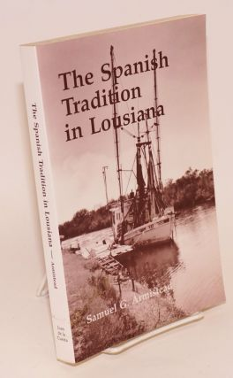 The Spanish tradition in Louisiana. I. Isleño folkliterature, with musical transcriptions by...