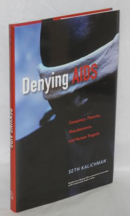 Denying AIDS, conspiracy theories, pseudoscience, and human tragedy. Seth C. Kalichman, Nicoli...