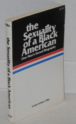 The sexuality of a Black American one man's sexual biography. Louis Arthur Villa