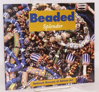 Beaded splendor; National Museum of African Art, Washington, D.C. June 1 - Octorber 9, 1994