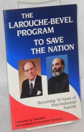 The LaRouche-Bevel program to save the nation, reversing 30 years of post-industrial suicide....