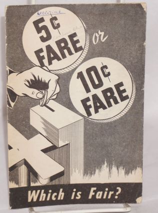 5 or 10 cents -- which is fair? [Cover title: 5c Fare or 10c Fare. Which is Fair?]. Peter V....