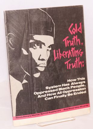 Cold truth, liberating truth: how this system has always oppressed black people, and how all...