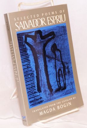 Selected poems of Salvador Espriu; selected and translated with a preface by Magda Bogin and an...