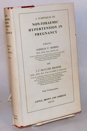 A symposium on non toxaemic hypertension in pregnancy; with 78 illustrations. Norman F. Morris,...