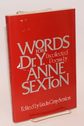 Words for Dr. Y.; uncollected poems with three stories. Anne Sexton, Lica Gray Sexton