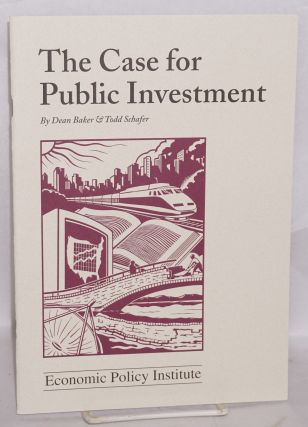 The case for public investment. Dean Baker, Todd Schafer