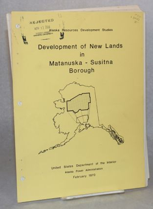 Development of new lands in Matanuska-Susitna Borough, Alaska. Alaska Power Administration