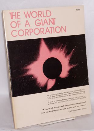 The world of a giant corporation: A report from the GE project, including essays by Ralph Nader...