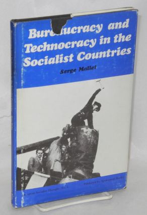 Bureaucracy and technocracy in the socialist countries. Serge Mallet