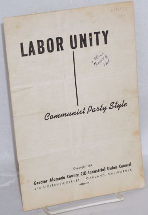 Labor unity, Communist Party style. Greater Alameda County Congress of Industrial Organizations....