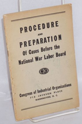 Procedure and preparation of cases before the National War Labor Board. Congress of Industrial...