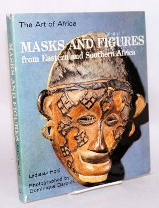 The art of Africa: masks and figures from Eastern and Southern Africa. Ladislav Hol, Dominique...