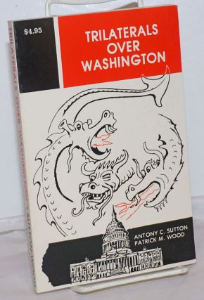 Trilaterals over Washington. Antony C. Sutton, Patrick M. Wood