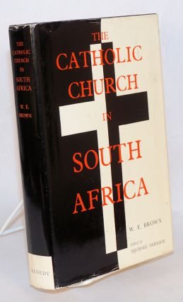 The Catholic Church in South Africa: from its origins to the present day. William Eric Brown,...