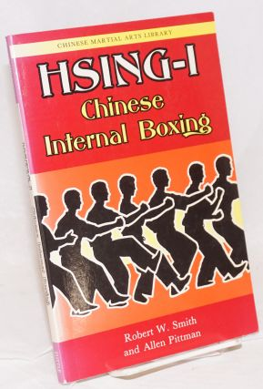 Hsing-I: Chinese Internal Boxing. Robert W. Smith, Allen Pittman