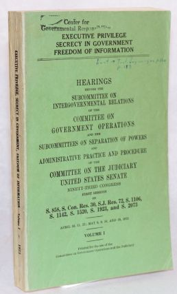 Executive privilege,; secrecy in government, freedom of information, volume I [with] Freedom of information, executive privilege, secrecy in government, volume II [variant titling sic]; Hearings before the subcommittees on administrative paractice &c &c April 10 [through] June 26, 1973 [2 items together]