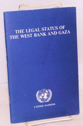 The legal status of the West Bank and Gaza. Prepared for, and under the guidance of, the...