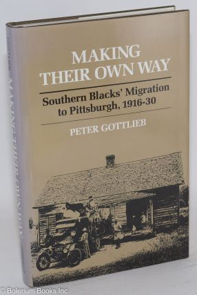 Making their own way; southern blacks' migration to Pittsburgh, 1916-30. Peter Gottlieb