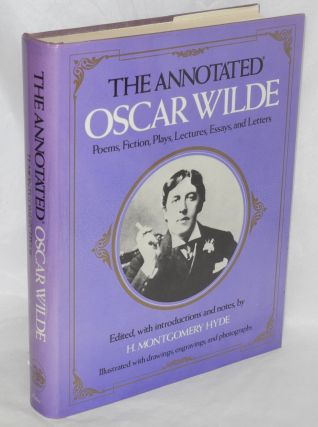 The annotated Oscar Wilde; poems, fiction, lectures, essays, and letters; edited, with...