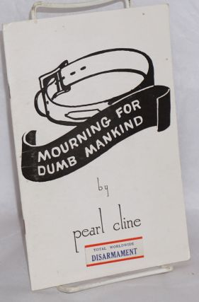 Mourning for dumb mankind. Pearl Cline.