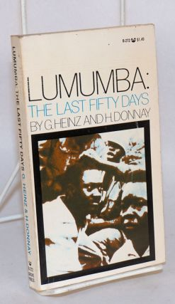 Lumumba; the last fifty days; translated from the French by Jane Clark Seitz. G. Heinz, H. Donnay
