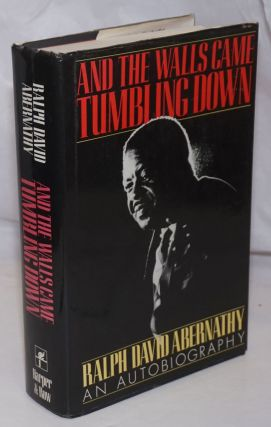 And the walls came tumbling down; an autobiography. Ralph David Abernathy