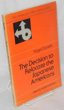 The decision to relocate the Japanese Americans. Roger Daniels