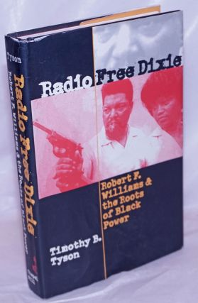 Radio Free Dixie: Robert F. Williams & the roots of Black Power. Timothy B. Tyson