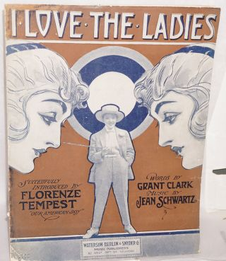 """I love the ladies; successfully introduced by Florenze Tempest, """"our American boy"""""""
