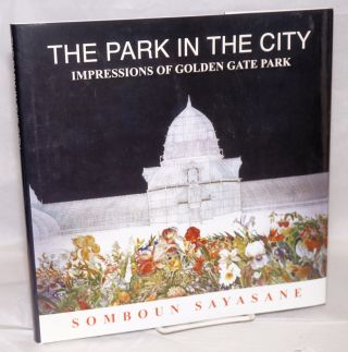 The park in the City: impressions of Golden Gate Park. Somboun Sayasane