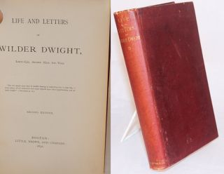 Life and letters of Wilder Dwight, lieut.-col. second Mass. Inf. vols. Second edition. Wilder Dwight