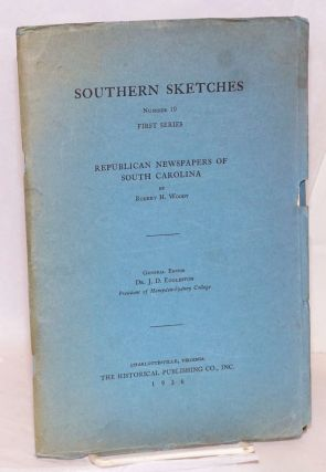 Southern sketches; Republican newspapers of South Carolina. Robert H. Woody