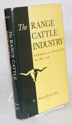 The range cattle industry, ranching on the Great Plains from 1865 to 1925. Edward Everett Dale