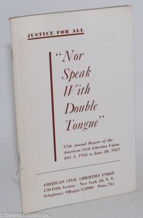 "Justice for all. ""Nor speak with double tongue."" 37th annual report of the American Civil..."