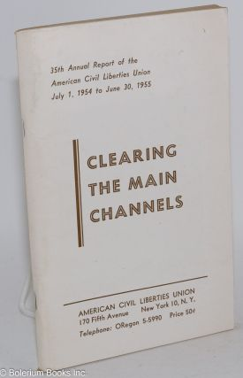 Clearing the main channels, 35th annual report of the American Civil Liberties Union, July 1,...