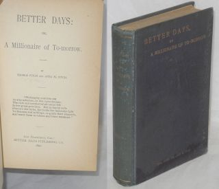 Better days: or, a millionaire of to-morrow. Thomas Fitch, Anna M. Fitch