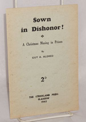 Sown in dishonor! A Christmas musing in prison. Guy A. Aldred