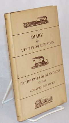 A trip from New York; to the to the falls of St. Anthony in 1845; edited by Stanley Pargellis and...