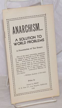 Anarchism...a solution to world problems. A presentation of ten essays