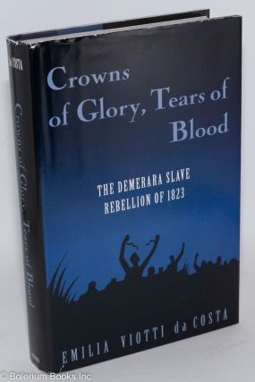 Crowns of glory, tears of blood; the Demerara slave rebellion of 1823. Emilia Viotti da Costa.