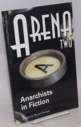 Arena Two; Anarchists in Fiction. Stuart Christie, ed