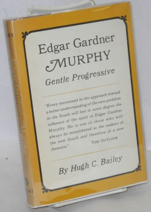 Edgar Gardner Murphy, gentle progressive. Hugh C. Bailey