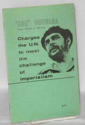 Che Guevara, Cuba's Minister of Industries, charges the UN to meet the challenge of imperialism....