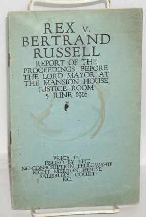 Rex v. Bertrand Russell: report of proceedings before the Lord Mayor, Mansion House Justice Room,...