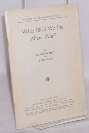What shall we do about war? Sherwood Eddy, Kirby Page