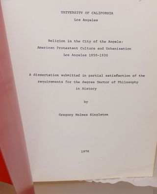 Religion in the City of Angels:; American Protestant culture and urbanization, Los Angeles 1850 - 1930; a dissertation submitted in partial satisfaction of the requirements for ther degree Doctor of Philosophy in History